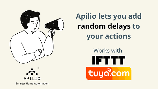 Apilio now lets you add random delays to your IFTTT and Tuya actions